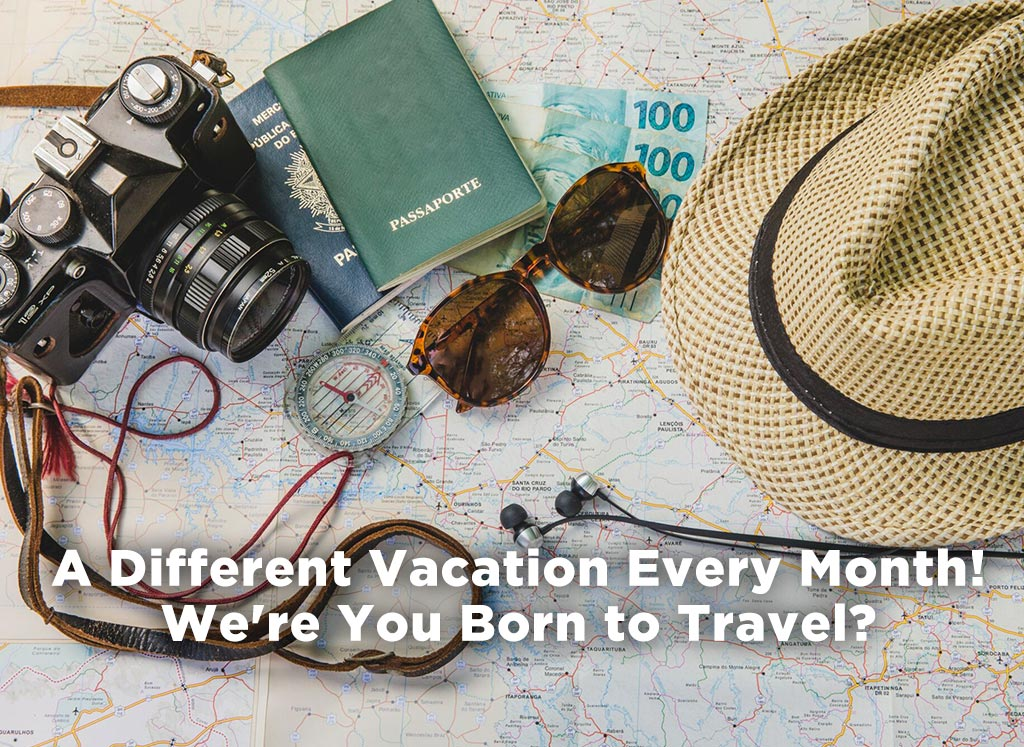 Go on a different vacation every month!